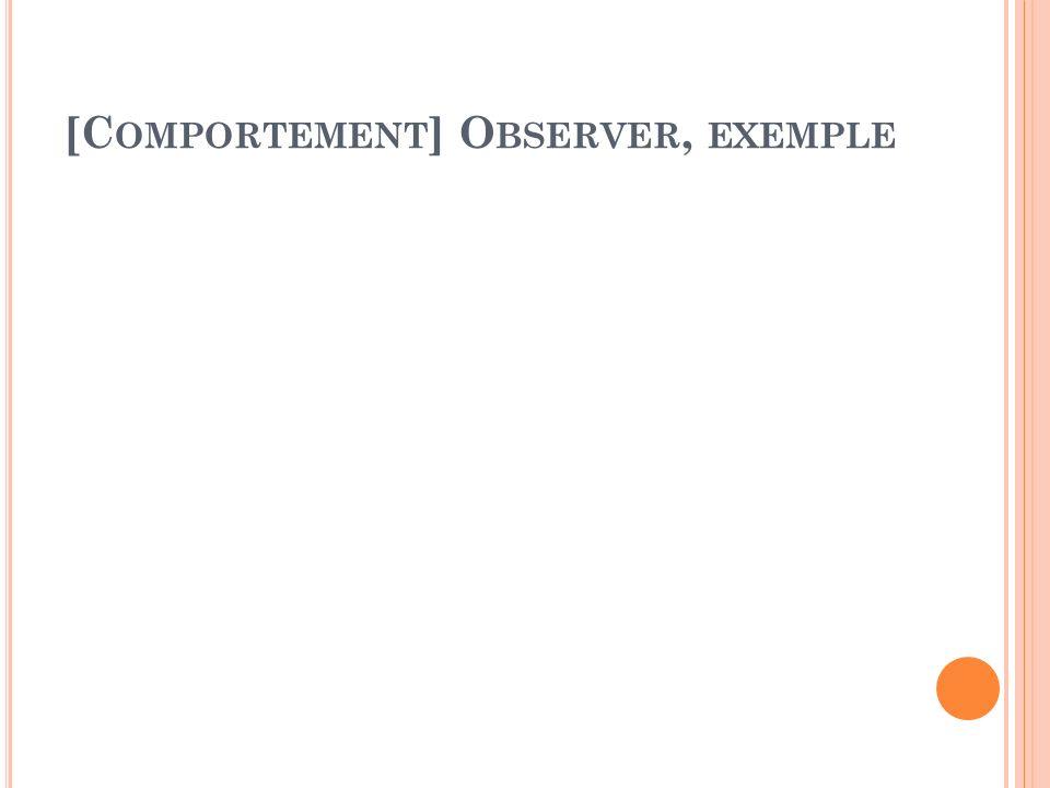 [C OMPORTEMENT ] O BSERVER, EXEMPLE