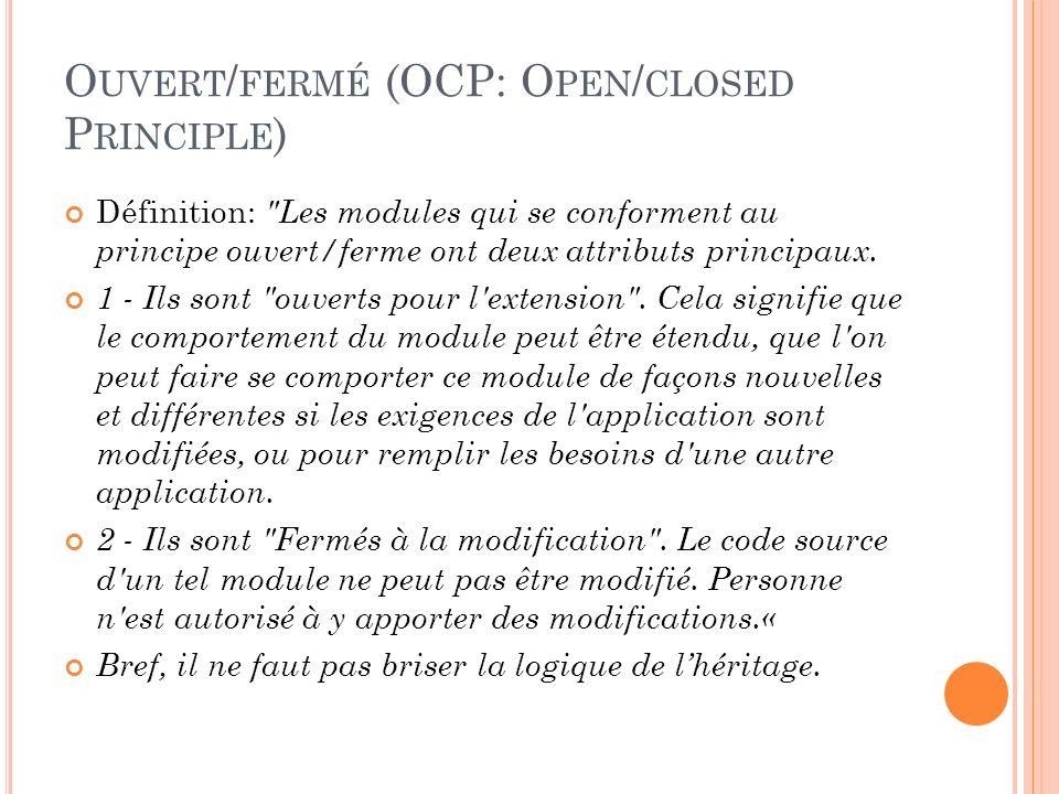 O UVERT / FERMÉ (OCP: O PEN / CLOSED P RINCIPLE ) Définition: