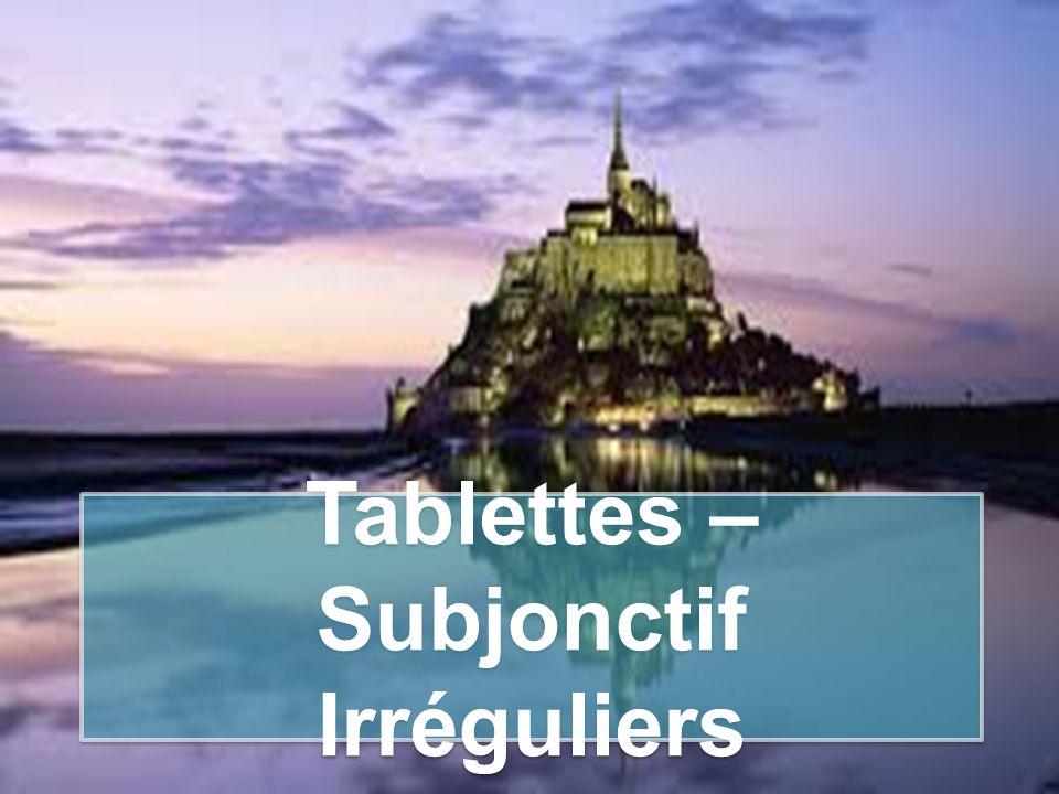 Tablettes – Subjonctif Irréguliers