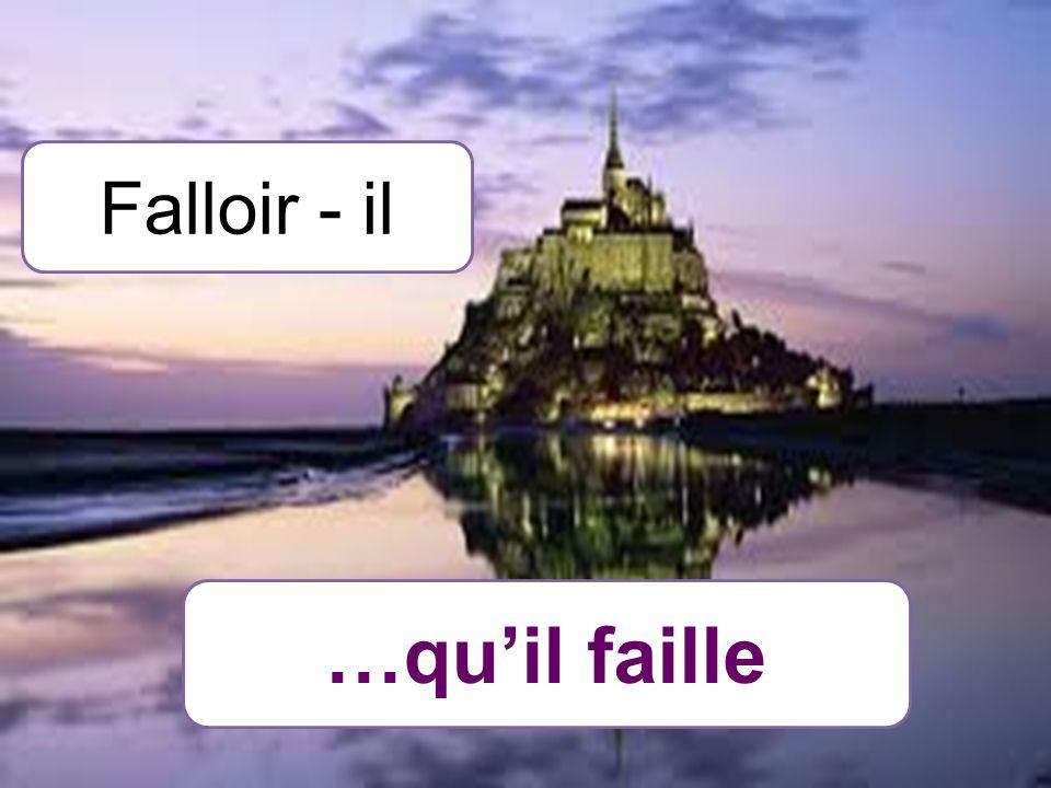 Falloir - il …quil faille