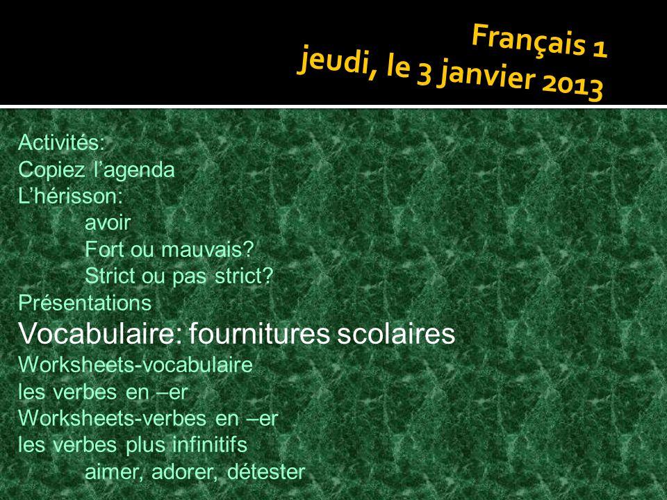 Français 1 jeudi, le 3 janvier 2013 Activités: Copiez lagenda Lhérisson: avoir Fort ou mauvais.