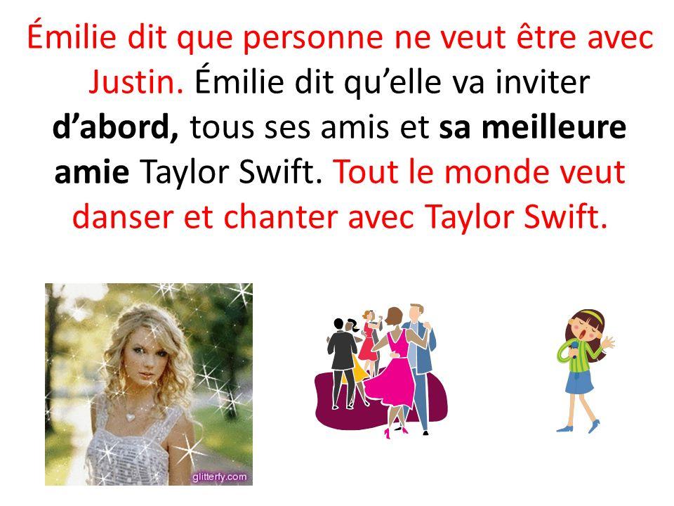 Émilie dit que personne ne veut être avec Justin. Émilie dit quelle va inviter dabord, tous ses amis et sa meilleure amie Taylor Swift. Tout le monde