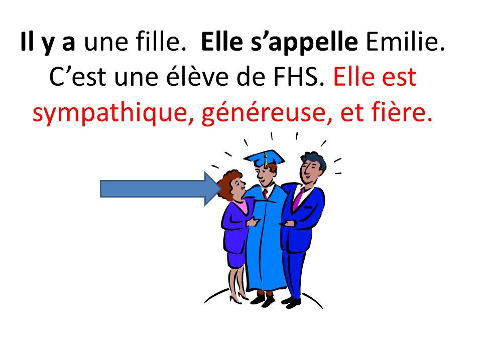 Il y a une fille.Elle sappelle Emilie. Cest une élève de FHS.