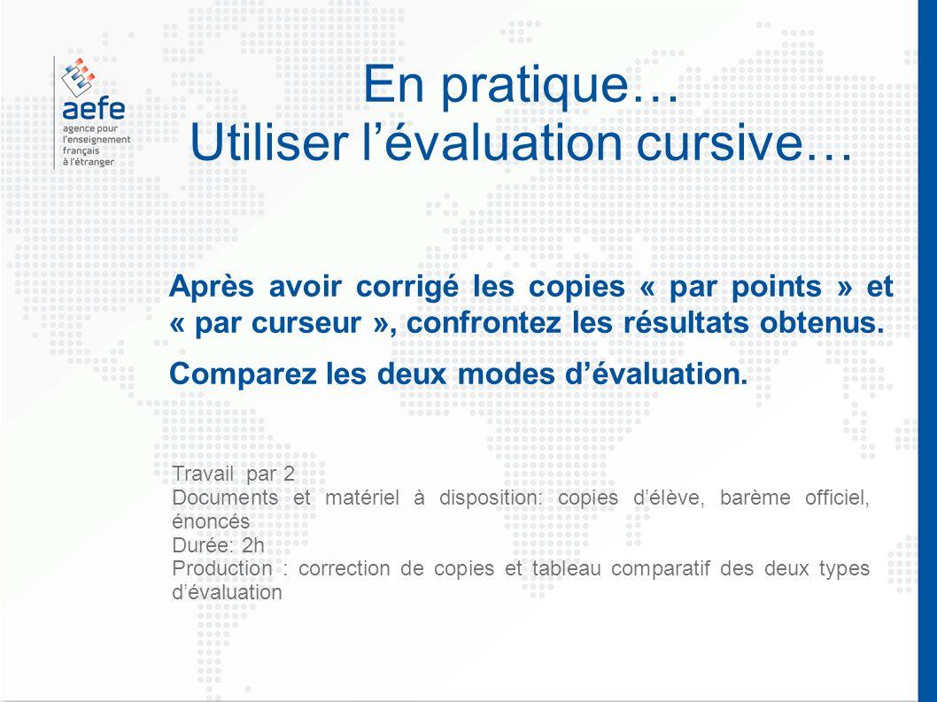 En pratique… Utiliser lévaluation cursive… Après avoir corrigé les copies « par points » et « par curseur », confrontez les résultats obtenus.