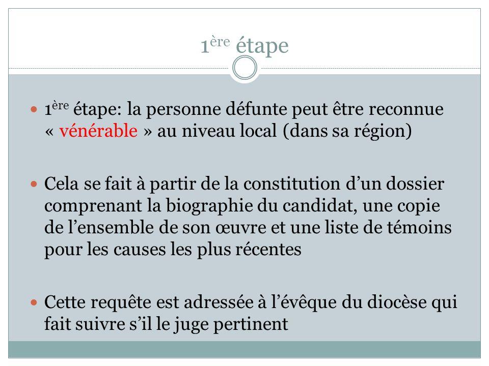 1 ère étape 1 ère étape: la personne défunte peut être reconnue « vénérable » au niveau local (dans sa région) Cela se fait à partir de la constitutio