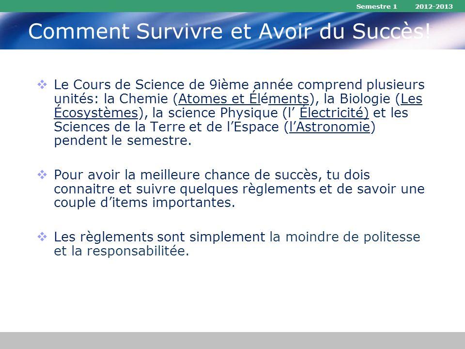 Semestre 1 2012-2013 Comment Survivre et Avoir du Succès! Le Cours de Science de 9ième année comprend plusieurs unités: la Chemie (Atomes et Éléments)