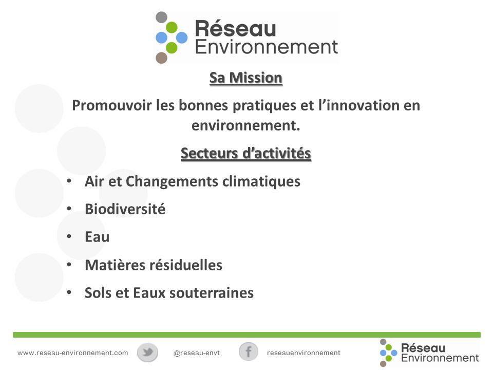 www.reseau-environnement.com@reseau-envtreseauenvironnement Sa Mission Promouvoir les bonnes pratiques et linnovation en environnement.