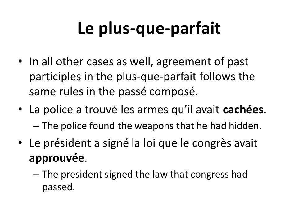 Le plus-que-parfait In all other cases as well, agreement of past participles in the plus-que-parfait follows the same rules in the passé composé. La