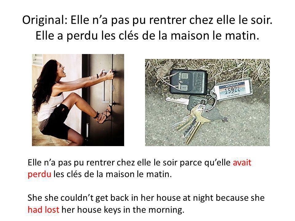 Original: Elle na pas pu rentrer chez elle le soir. Elle a perdu les clés de la maison le matin. Elle na pas pu rentrer chez elle le soir parce quelle