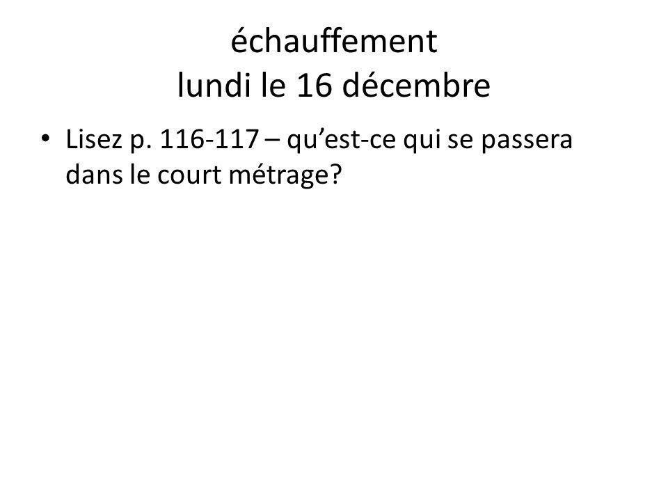 échauffement lundi le 16 décembre Lisez p. 116-117 – quest-ce qui se passera dans le court métrage?