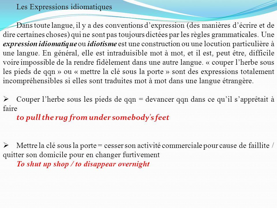 Les Expressions idiomatiques Dans toute langue, il y a des conventions dexpression (des manières décrire et de dire certaines choses) qui ne sont pas