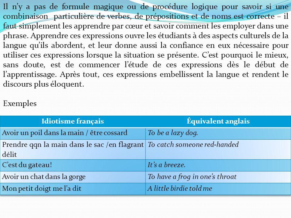 Il ny a pas de formule magique ou de procédure logique pour savoir si une combinaison particulière de verbes, de prépositions et de noms est correcte