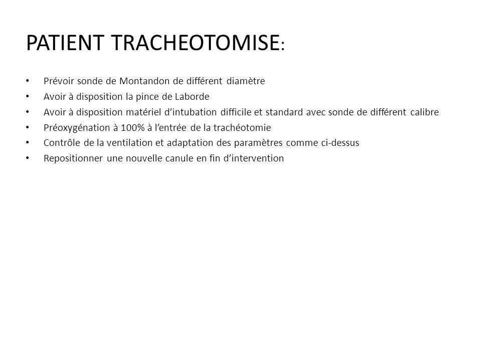 PATIENT TRACHEOTOMISE : Prévoir sonde de Montandon de différent diamètre Avoir à disposition la pince de Laborde Avoir à disposition matériel dintubat