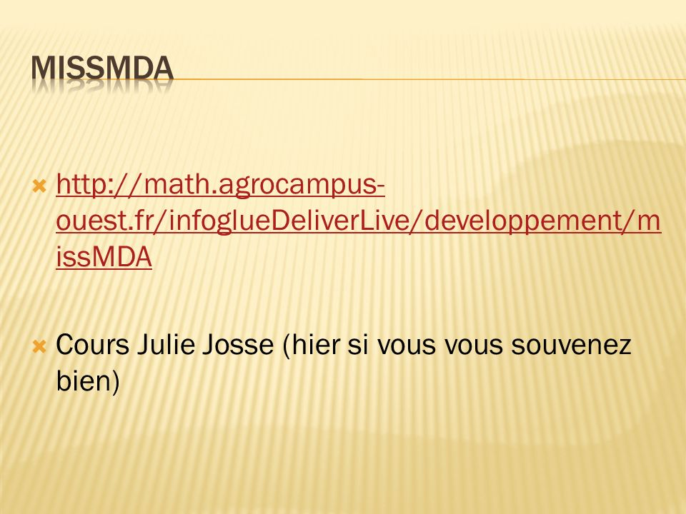 http://math.agrocampus- ouest.fr/infoglueDeliverLive/developpement/m issMDA http://math.agrocampus- ouest.fr/infoglueDeliverLive/developpement/m issMD