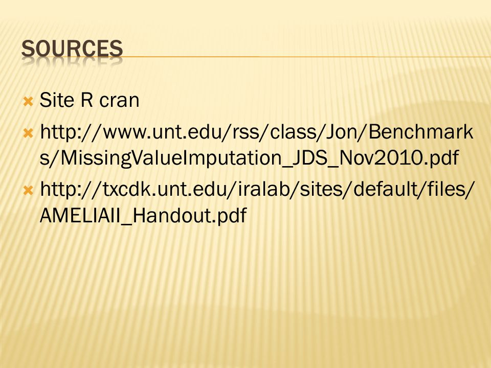 Site R cran http://www.unt.edu/rss/class/Jon/Benchmark s/MissingValueImputation_JDS_Nov2010.pdf http://txcdk.unt.edu/iralab/sites/default/files/ AMELI