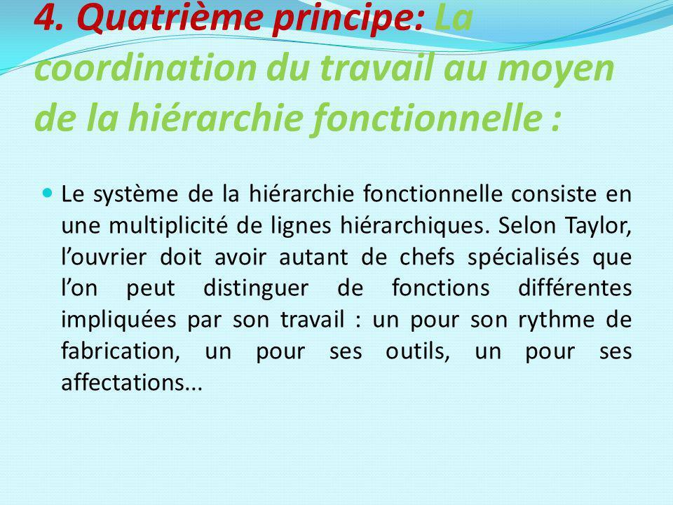 4. Quatrième principe: La coordination du travail au moyen de la hiérarchie fonctionnelle : Le système de la hiérarchie fonctionnelle consiste en une