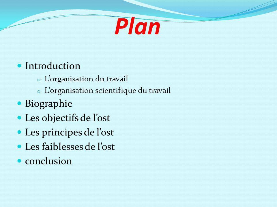 Plan Introduction o Lorganisation du travail o Lorganisation scientifique du travail Biographie Les objectifs de lost Les principes de lost Les faible