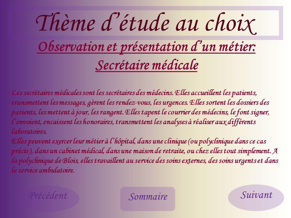 Thème détude au choix Observation et présentation dun métier: Secrétaire médicale Les secrétaires médicales sont les secrétaires des médecins.