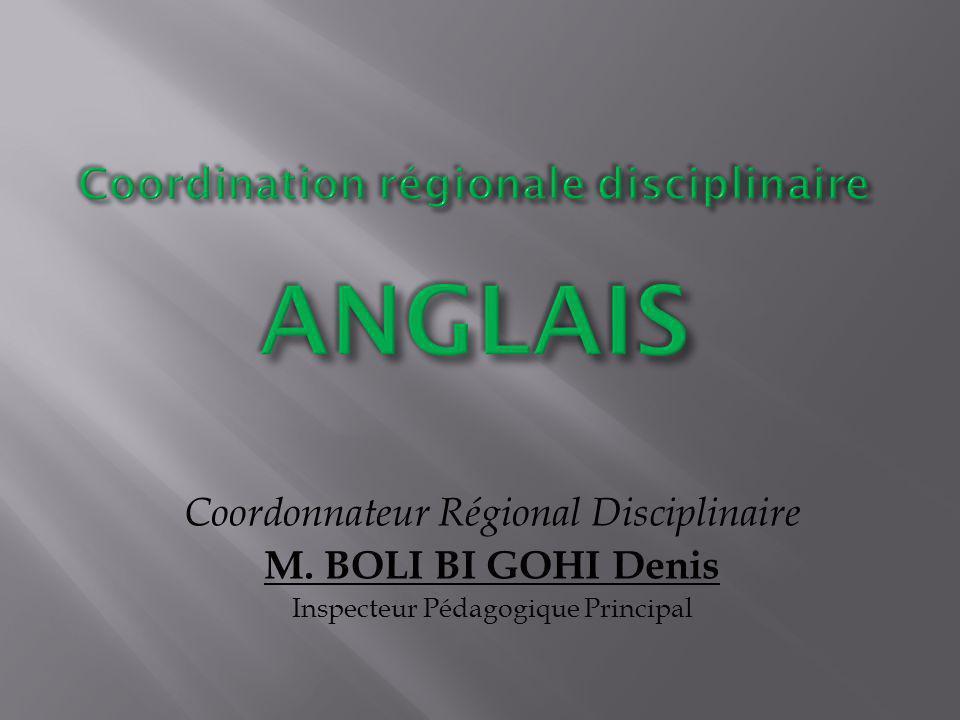 Coordonnateur Régional Disciplinaire M. BOLI BI GOHI Denis Inspecteur Pédagogique Principal