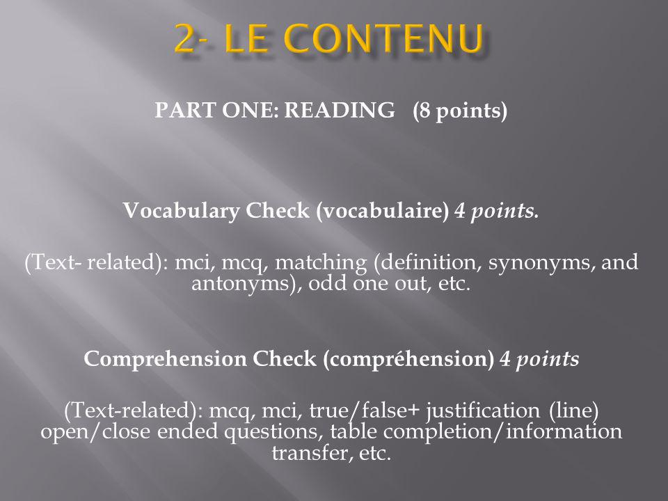 PART ONE: READING (8 points) Vocabulary Check (vocabulaire) 4 points. (Text- related): mci, mcq, matching (definition, synonyms, and antonyms), odd on