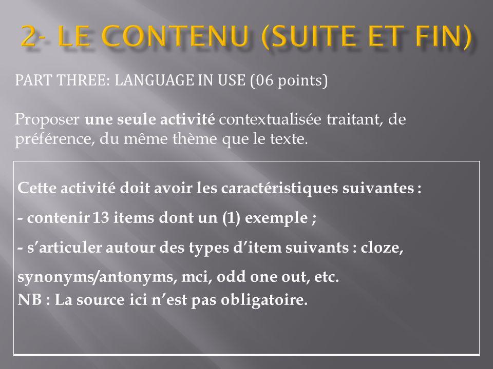 PART THREE: LANGUAGE IN USE (06 points) Proposer une seule activité contextualisée traitant, de préférence, du même thème que le texte. Cette activité