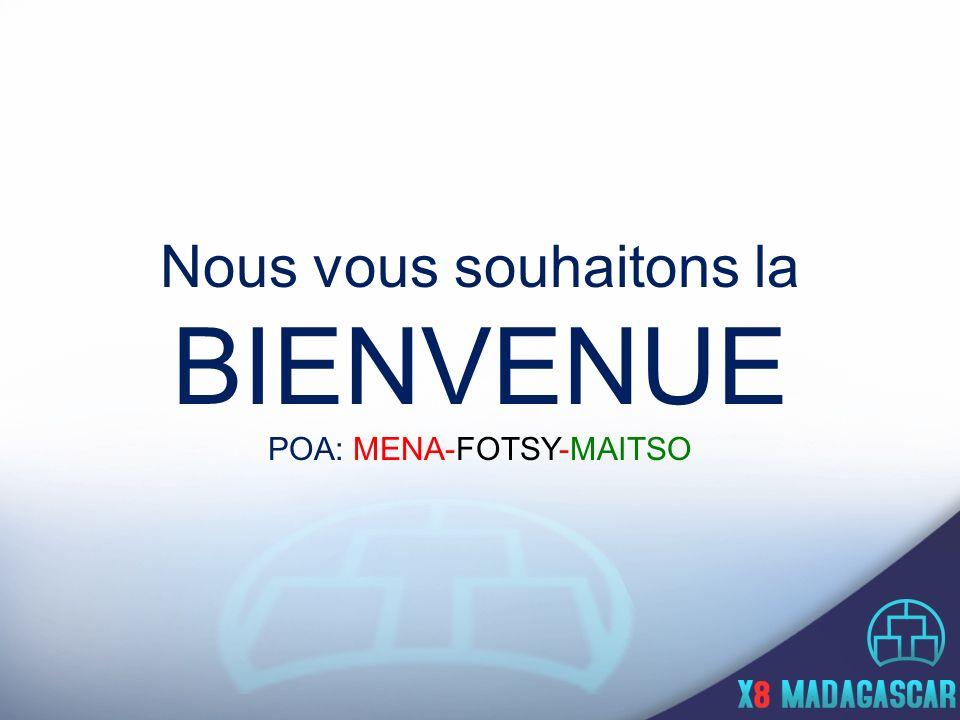 Nous vous souhaitons la BIENVENUE POA: MENA-FOTSY-MAITSO