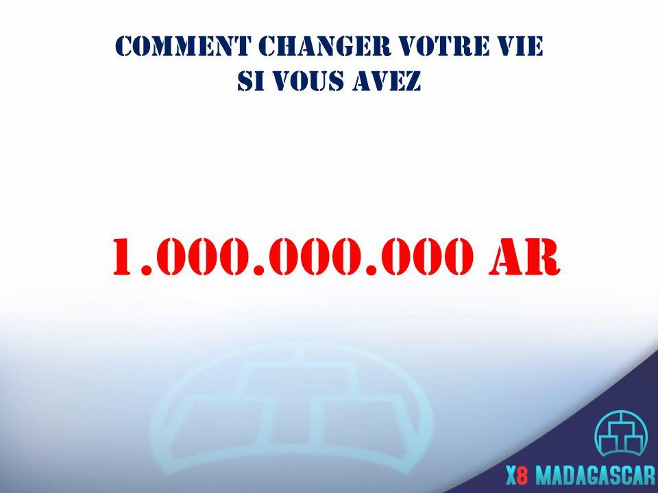 COMMENT CHANGER VOTRE VIE SI VOUS AVEZ 1.000.000.000 AR