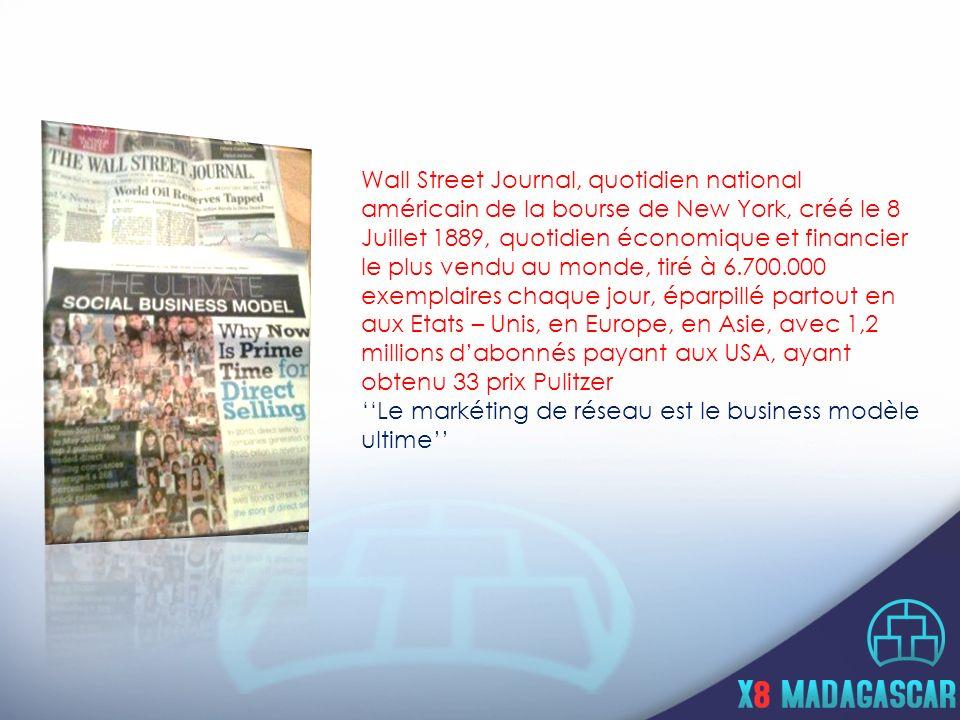 Wall Street Journal, quotidien national américain de la bourse de New York, créé le 8 Juillet 1889, quotidien économique et financier le plus vendu au monde, tiré à 6.700.000 exemplaires chaque jour, éparpillé partout en aux Etats – Unis, en Europe, en Asie, avec 1,2 millions dabonnés payant aux USA, ayant obtenu 33 prix Pulitzer Le markéting de réseau est le business modèle ultime