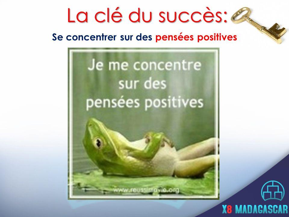 Se concentrer sur des pensées positives La clé du succès: