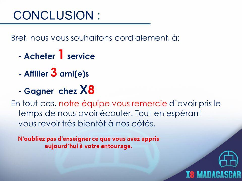CONCLUSION : Bref, nous vous souhaitons cordialement, à: - Acheter 1 service - Affilier 3 ami(e)s - Gagner chez X8 En tout cas, notre équipe vous reme
