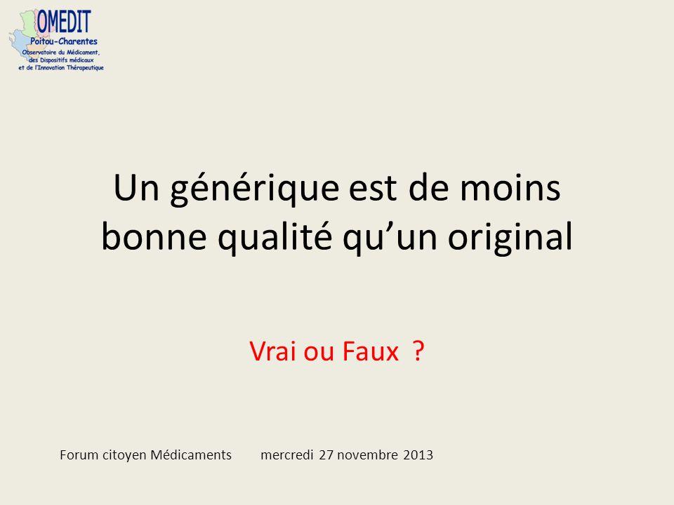Un générique est de moins bonne qualité quun original Vrai ou Faux ? Forum citoyen Médicaments mercredi 27 novembre 2013