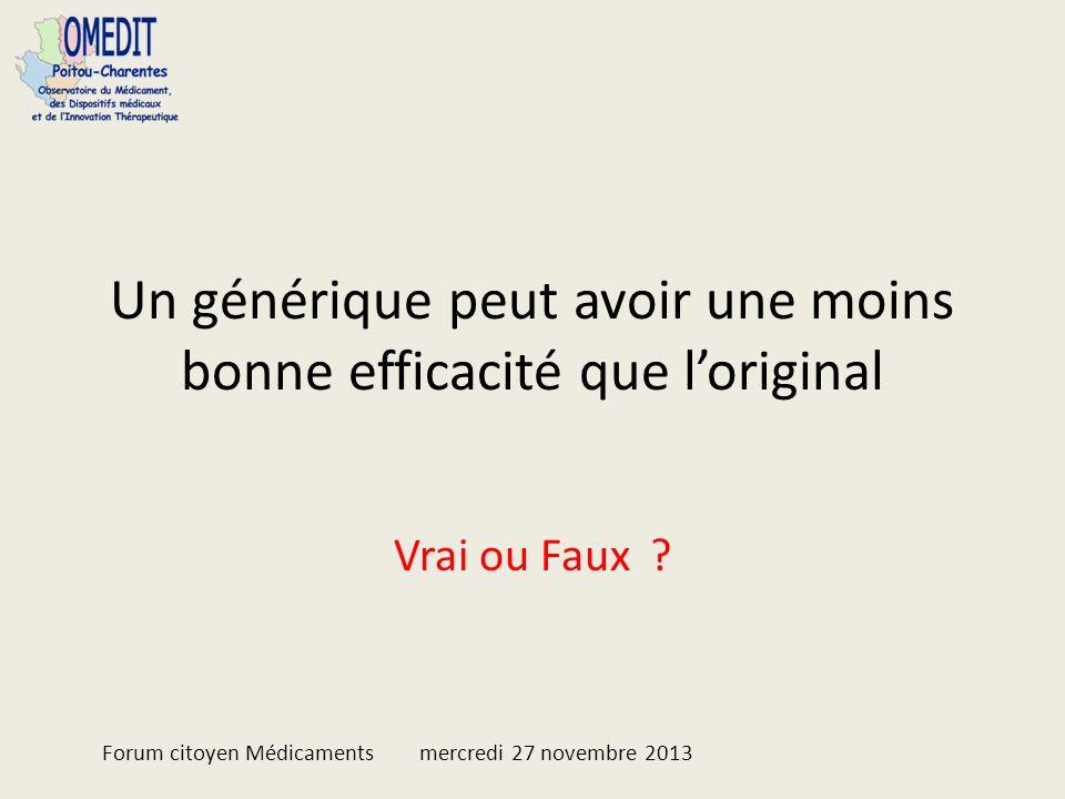 Un générique peut avoir une moins bonne efficacité que loriginal Vrai ou Faux ? Forum citoyen Médicaments mercredi 27 novembre 2013