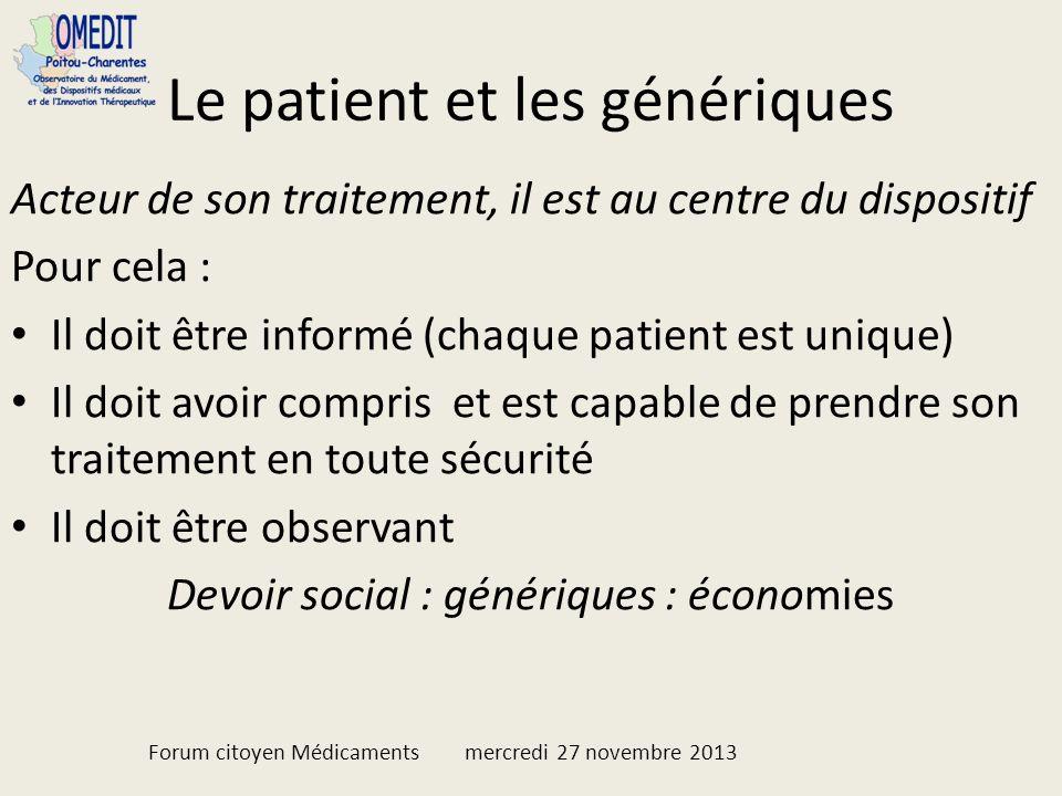 Le patient et les génériques Acteur de son traitement, il est au centre du dispositif Pour cela : Il doit être informé (chaque patient est unique) Il