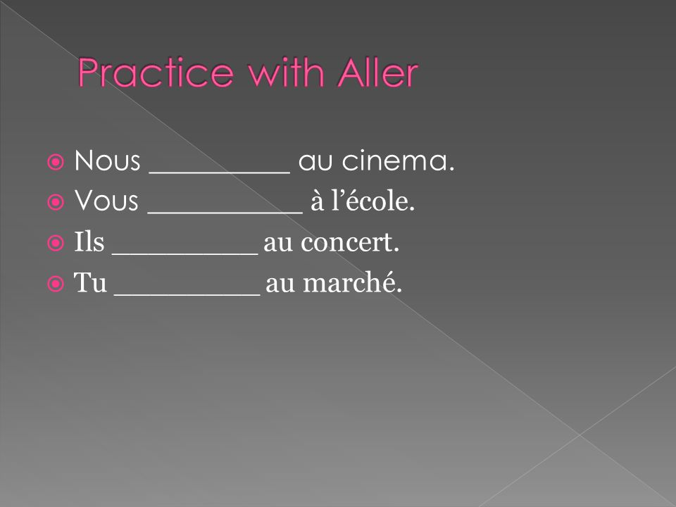 Nous __________ au cinema. Vous ___________ à lécole.