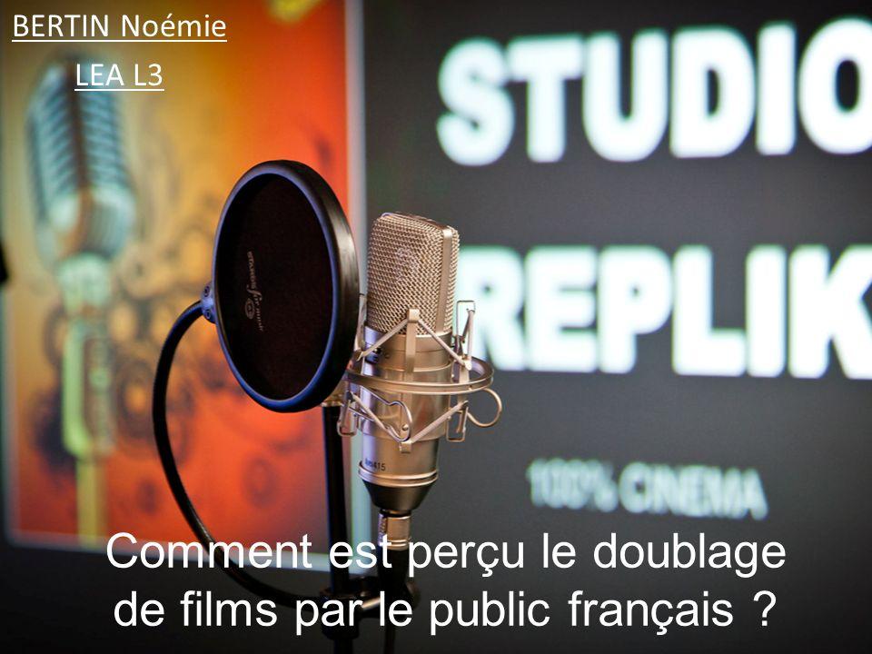 Comment est perçu le doublage de films par le public français ? BERTIN Noémie LEA L3