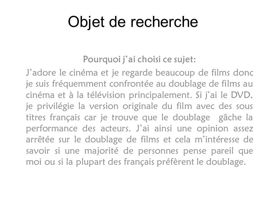 Objet de recherche Pourquoi jai choisi ce sujet: Jadore le cinéma et je regarde beaucoup de films donc je suis fréquemment confrontée au doublage de f