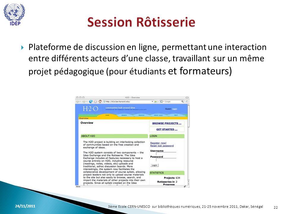 Plateforme de discussion en ligne, permettant une interaction entre différents acteurs dune classe, travaillant sur un même projet pédagogique (pour étudiants et formateurs) 22 3ème Ecole CERN-UNESCO sur bibliothèques numériques, 21-25 novembre 2011, Dakar, Sénégal 24/11/2011 IDEP