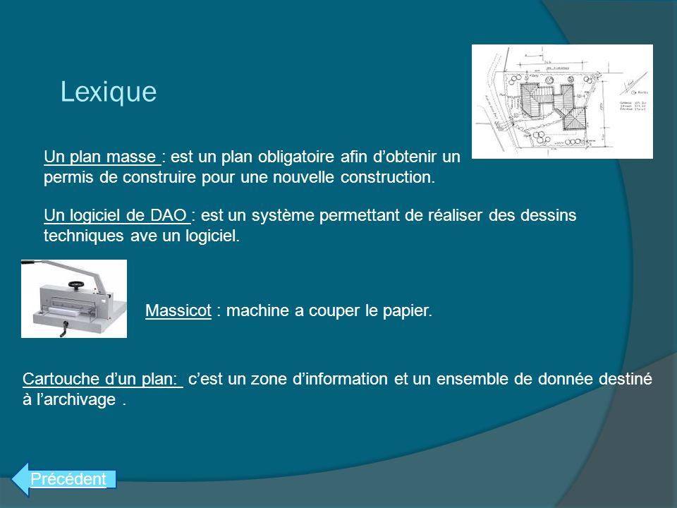 Lexique Un plan masse : est un plan obligatoire afin dobtenir un permis de construire pour une nouvelle construction. Un logiciel de DAO : est un syst