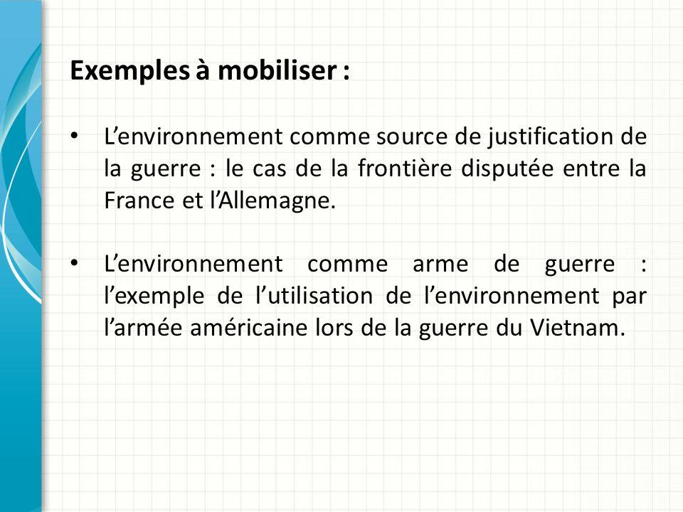 Exemples à mobiliser : Lenvironnement comme source de justification de la guerre : le cas de la frontière disputée entre la France et lAllemagne.