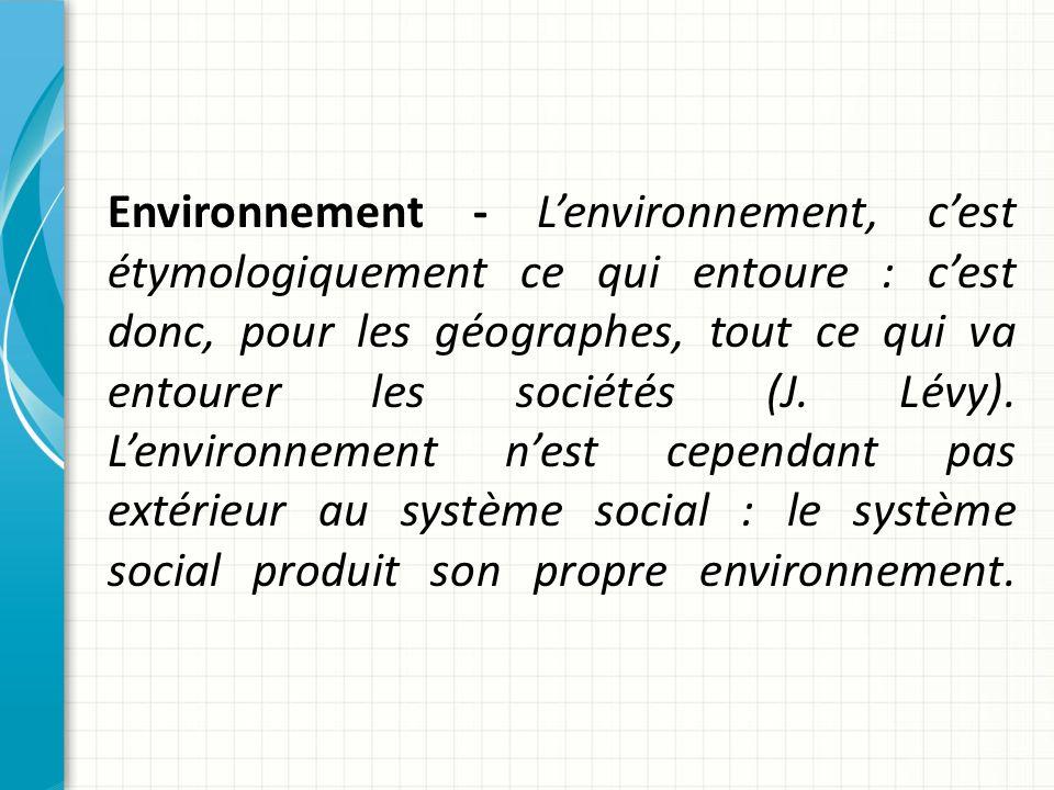 Environnement - Lenvironnement, cest étymologiquement ce qui entoure : cest donc, pour les géographes, tout ce qui va entourer les sociétés (J.