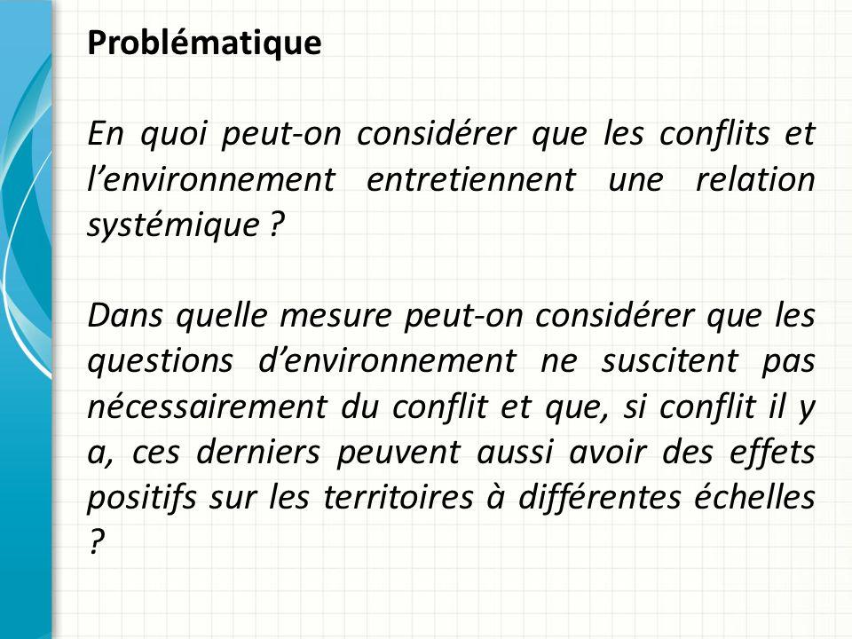 Problématique En quoi peut-on considérer que les conflits et lenvironnement entretiennent une relation systémique .