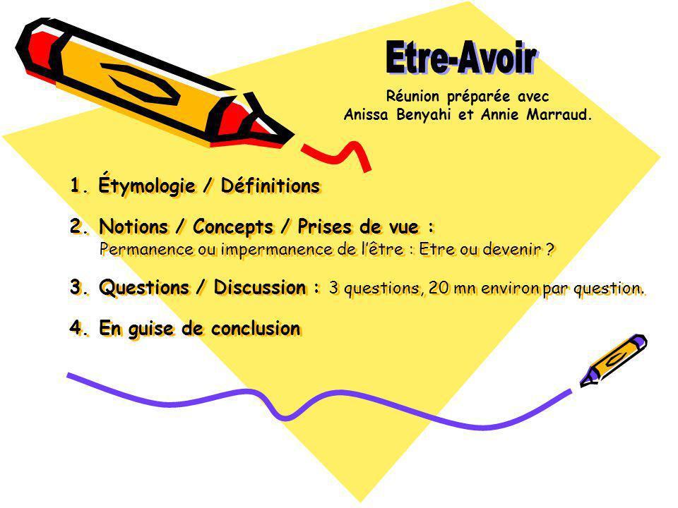 1. Étymologie / Définitions 2. Notions / Concepts / Prises de vue : Permanence ou impermanence de lêtre : Etre ou devenir ? 3. Questions / Discussion