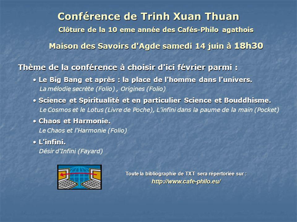 Conférence de Trinh Xuan Thuan Clôture de la 10 eme année des Cafés-Philo agathois Maison des Savoirs d'Agde samedi 14 juin à 18h30 Thème de la confér