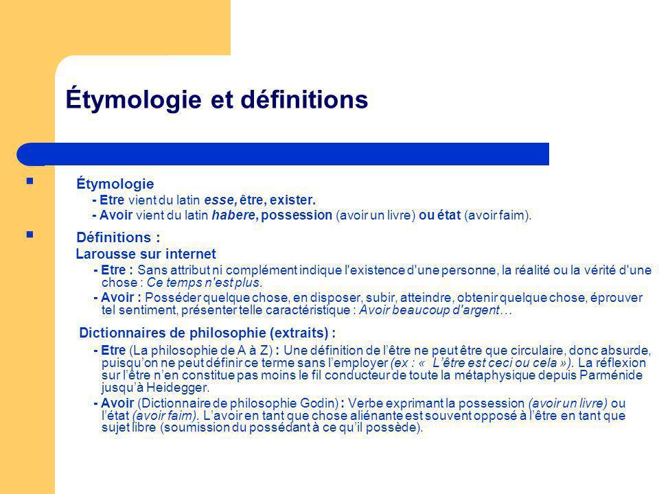 Étymologie et définitions Étymologie - Etre vient du latin esse, être, exister. - Avoir vient du latin habere, possession (avoir un livre) ou état (av