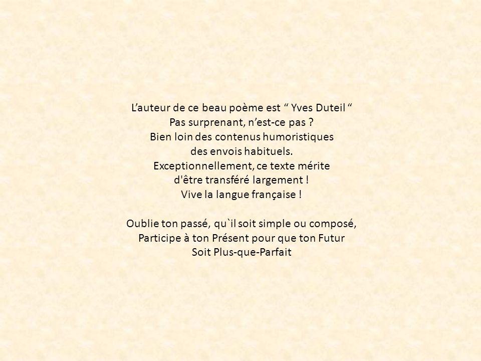 Lauteur de ce beau poème est Yves Duteil Pas surprenant, nest-ce pas .