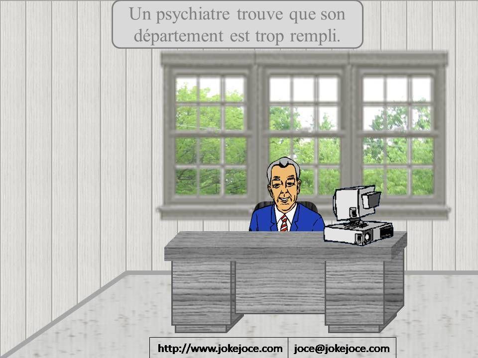 Un psychiatre trouve que son département est trop rempli.