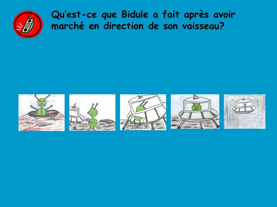 Quest-ce que Bidule a fait après avoir marché en direction de son vaisseau?
