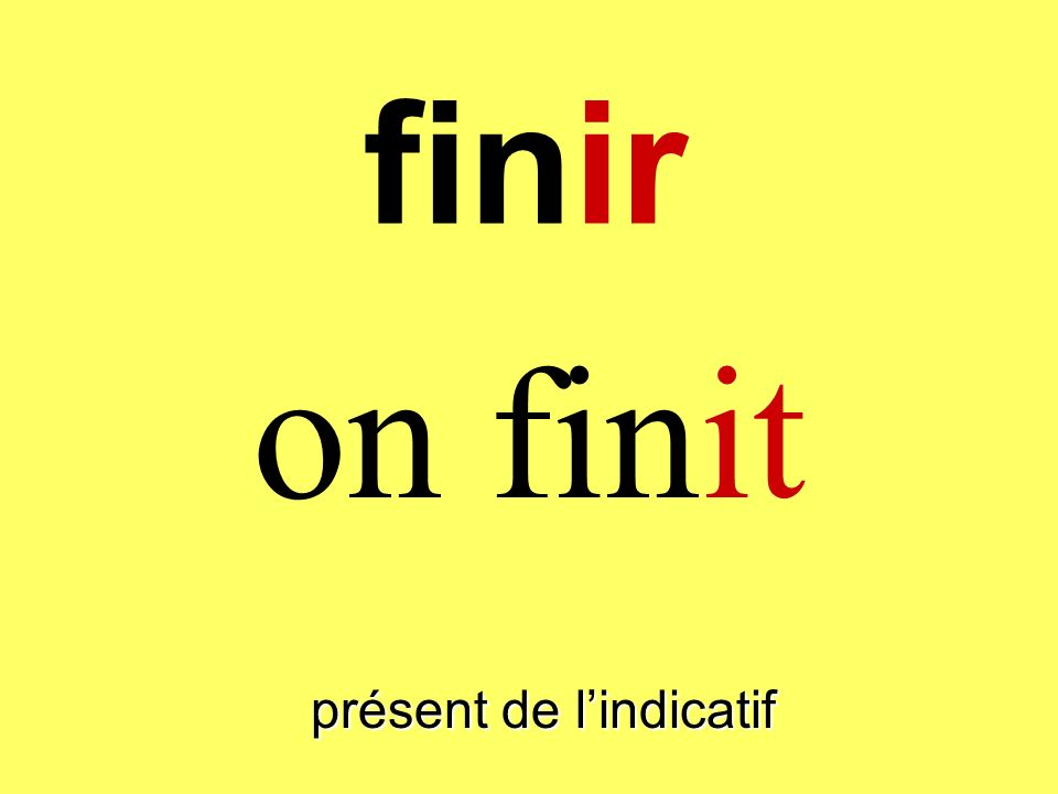 finir on finit présent de lindicatif