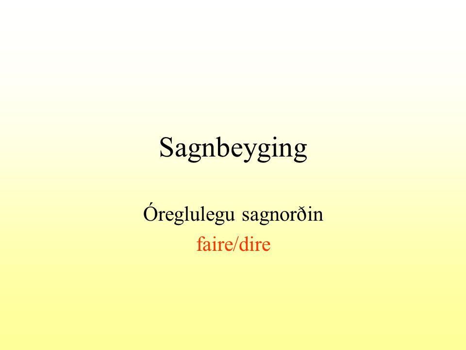 Sagnbeyging Óreglulegu sagnorðin faire/dire