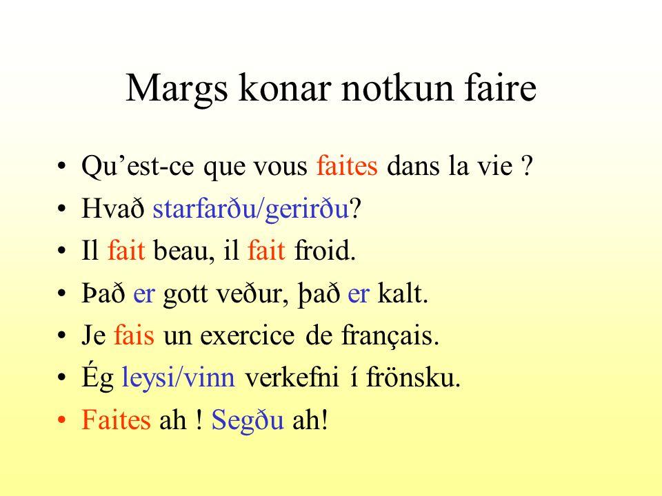 Margs konar notkun faire Quest-ce que vous faites dans la vie ? Hvað starfarðu/gerirðu? Il fait beau, il fait froid. Það er gott veður, það er kalt. J